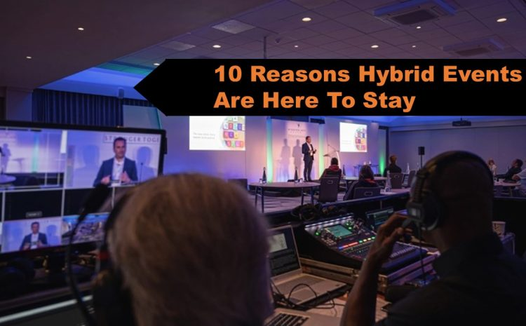 10 Reasons Hybrid Events Are Here To Stay
