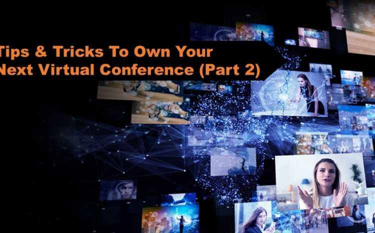 Tips & Tricks To Own Your Next Virtual Conference (Part 2)