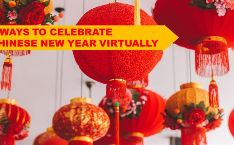 5 Ways To Celebrate Chinese New Year Virtually