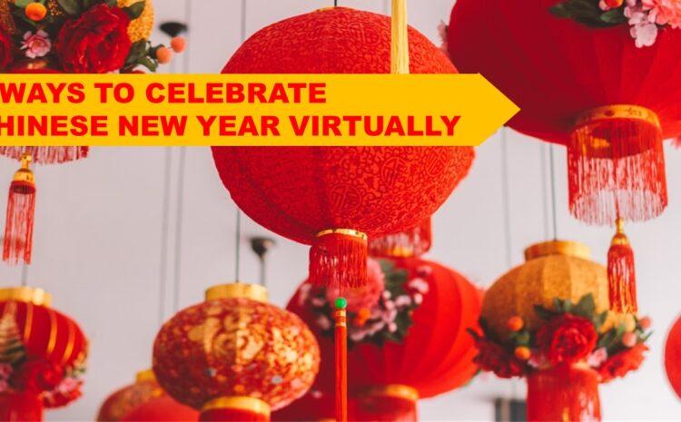 5 Ways To Celebrate Chinese New Year Virtually